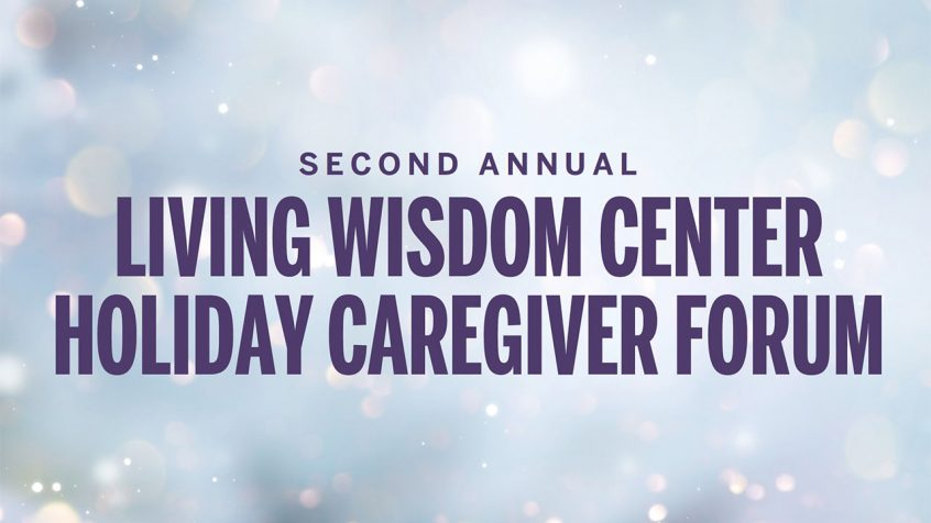 Second Annual Living Wisdom Center Holiday Caregiver Forum